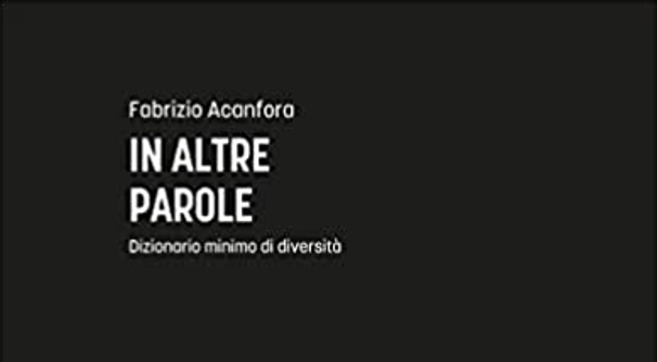 """Recensione """"In altre parole: dizionario minimo di diversità"""" – Fabrizio Acanfora"""